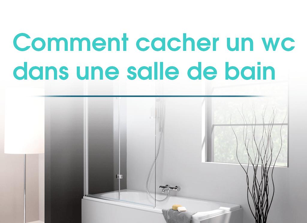Comment cacher un WC dans une salle de bain ? -
