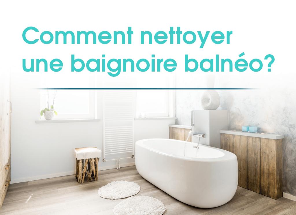 comment nettoyer une baignoire balnéo