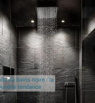 La nouvelle tendance des salles de bains noires
